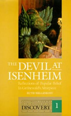 The Devil at Isenheim: Reflections of Popular Belief in Grünewald's Altarpiece - Mellinkoff, Ruth