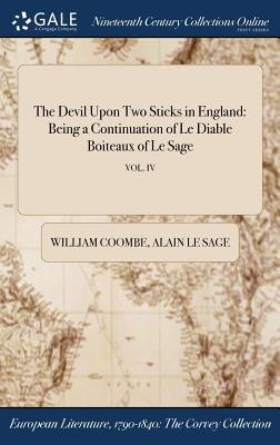 The Devil Upon Two Sticks in England: Being a Continuation of Le Diable Boiteaux of Le Sage; Vol. IV - Coombe, William