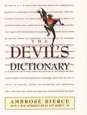The Devil's Dictionary - Bierce, Ambrose, and Morris, Roy, Jr. (Introduction by)