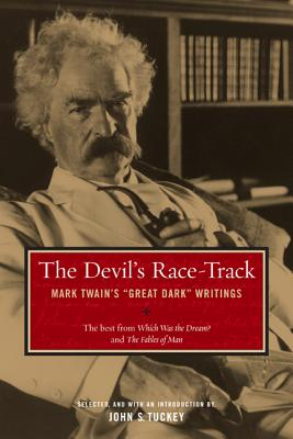 """The Devil's Race-Track: Mark Twain's """"great Dark"""" Writings, the Best from Which Was the Dream? and Fables of Man - Twain, Mark, and Tuckey, John S (Introduction by), and Watson, Richard A, Professor, PH.D."""