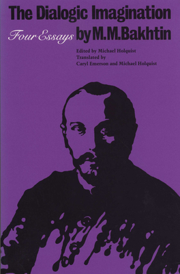 The Dialogic Imagination: Four Essays - Bakhtin, M M, Professor, and Holquist, Michael (Editor), and Liapunov, Vadim (Editor)
