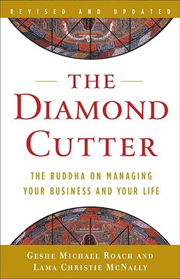 The Diamond Cutter: The Buddha on Managing Your Business and Your Life - Roach, Geshe Michael, and McNally, Lama Christie
