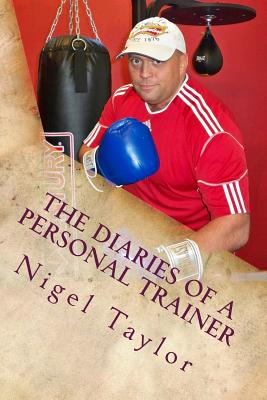 The Diaries of a Personal Trainer - Taylor, Nigel, Dr.