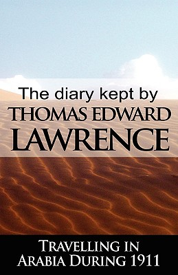 The Diary Kept by T. E. Lawrence While Travelling in Arabia During 1911 - Lawrence, T E