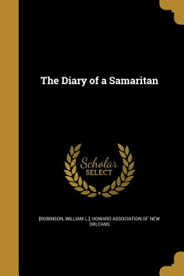 The Diary of a Samaritan - [Robinson, William L ] (Creator), and Howard Association of New Orleans (Creator)