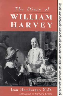 The Diary of William Harvey: The Imaginary Journal of the Physician Who Revolutionized Medicine - Hamburger, Jean, and Wright, Barbara (Translated by)