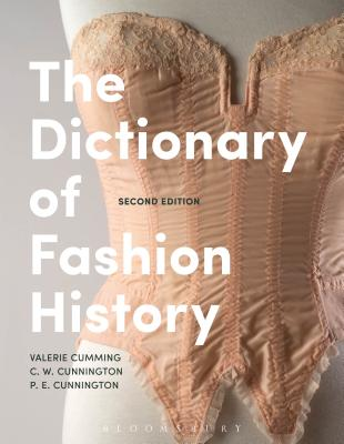 The Dictionary of Fashion History - Cumming, Valerie, and Cunnington, C. W., and Cunnington, P. E.