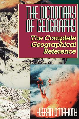 The Dictionary of Geography - O'Mahony, Kieran, O.S.A., and O'Mahony, Bernadette (Editor)
