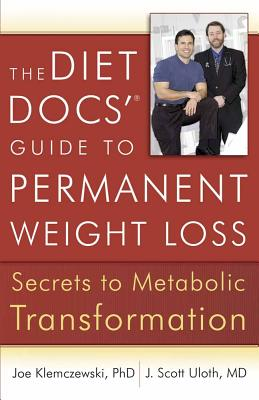 The Diet Docs' Guide to Permanent Weight Loss: Secrets to Metabolic Transformation - Klemczewski, Joe, and Uloth, J Scott