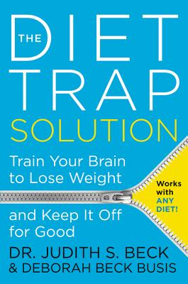 The Diet Trap Solution: Train Your Brain to Lose Weight and Keep It Off for Good - Beck, Judith S, and Busis, Deborah Beck
