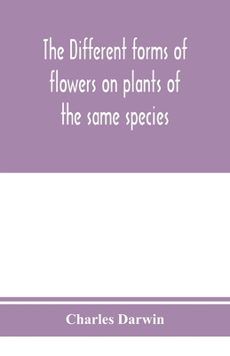 The different forms of flowers on plants of the same species - Darwin, Charles