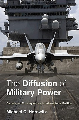 The Diffusion of Military Power: Causes and Consequences for International Politics - Horowitz, Michael C