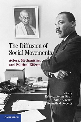 The Diffusion of Social Movements: Actors, Mechanisms, and Political Effects - Givan, Rebecca Kolins (Editor), and Roberts, Kenneth M (Editor), and Soule, Sarah A (Editor)
