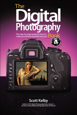 The Digital Photography Book, Part 4: The Step-By-Step Secrets for How to Make Your Photos Look Like the Pros'! - Kelby, Scott