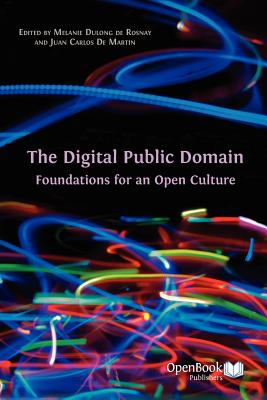 The Digital Public Domain: Foundations for an Open Culture - Dulong de Rosnay, Melanie (Editor), and De Martin, Juan Carlos (Editor)