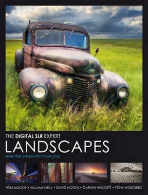The Digital SLR Expert Landscapes: Essential Advice from Top Pros - Mackie, Tom, and Neill, William, and Noton, David