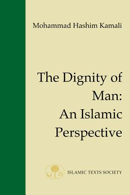 The Dignity of Man: An Islamic Perspective - Kamali, Mohammad Hashim