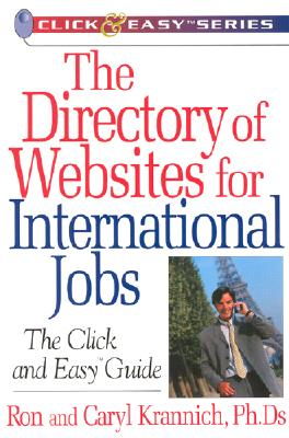 The Directory of Websites for International Jobs: The Click and Easy Guide - Krannich, Ronald L, Dr., Ph.D.