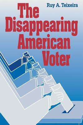 The Disappearing American Voter - Teixeira, Ruy A