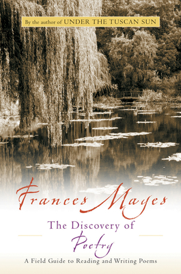 The Discovery of Poetry: A Field Guide to Reading and Writing Poems - Mayes, Frances