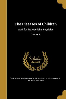 The Diseases of Children: Work for the Practising Physician; Volume 2 - Pfaundler, M (Meinhard Von) 1872-1947 (Creator), and Schlossmann, A (Arthur) 1867-1962 (Creator)