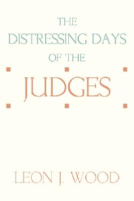 The Distressing Days of the Judges - Wood, Leon J