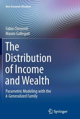 The Distribution of Income and Wealth: Parametric Modeling with the º-Generalized Family - Clementi, Fabio, and Gallegati, Mauro