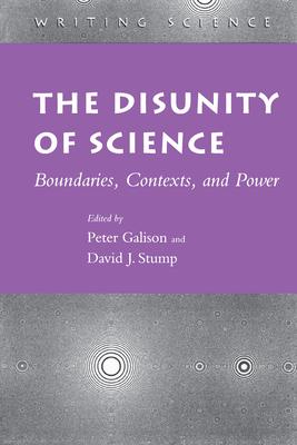 The Disunity of Science: Boundaries, Contexts, and Power - Galison, Peter (Editor), and Stump, David J (Editor)