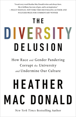 The Diversity Delusion: How Race and Gender Pandering Corrupt the University and Undermine Our Culture - Mac Donald, Heather