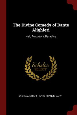 The Divine Comedy of Dante Alighieri: Hell, Purgatory, Paradise - Alighieri, Dante, and Cary, Henry Francis