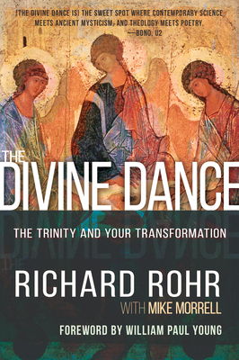 The Divine Dance: The Trinity and Your Transformation - Rohr, Richard, and Morrell, Mike, and Young, William Paul (Foreword by)