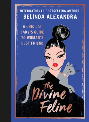 The Divine Feline: A Chic Cat Lady's Guide to Woman's Best Friend - Alexandra, Belinda