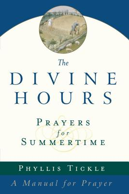 The Divine Hours (Volume One): Prayers for Summertime: A Manual for Prayer - Tickle, Phyllis