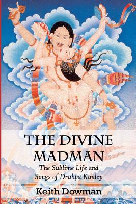 The Divine Madman: The Sublime Life and Songs of Drukpa Kunley - Dowman, Keith