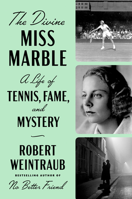 The Divine Miss Marble: A Life of Tennis, Fame, and Mystery - Weintraub, Robert