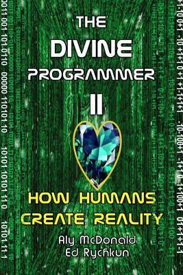 The Divine Programmer II: How Humans Create Reality - Rychkun, Ed