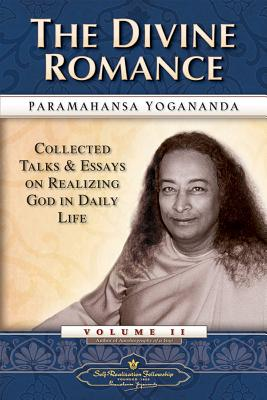 The Divine Romance: Collected Talks and Essays on Realizing God in Daily Life - Yogananda, Paramahansa, and Yogananda