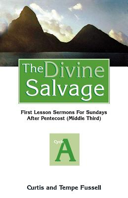 The Divine Salvage: First Lesson Sermons for Sundays After Pentecost - Fussell, R Curtis, and Fussell, Curtis R, and Fussell, Temple