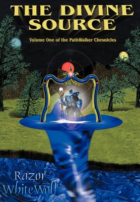 The Divine Source: Volume One of the Pathwalker Chronicles - Whitewolf, Razor