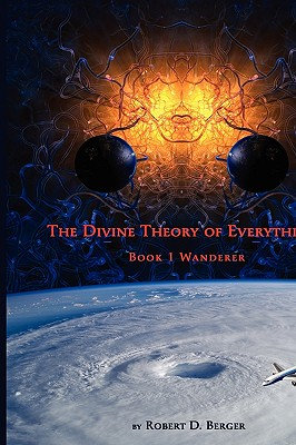The Divine Theory of Everything: Book 1 Wanderer - Berger, Robert D