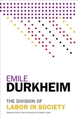 The Division of Labor in Society - Durkheim, Emile, and Lukes, Steven, Professor