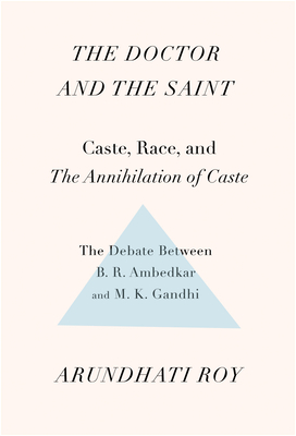 The Doctor and the Saint: Caste, Race, and Annihilation of Caste, the Debate Between B.R. Ambedkar and M.K. Gandhi - Roy, Arundhati