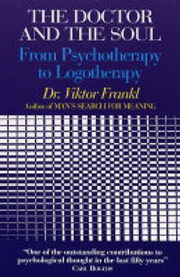 The Doctor and the Soul: From Psychotherapy to Logotherapy - Frankl, Viktor E.