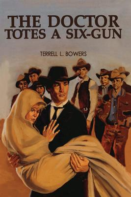 The Doctor Totes a Six-Gun - Bowers, Terrell L
