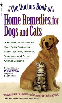 The Doctors Book of Home Remedies for Dogs and Cats: Over 1,000 Solutions to Your Pet's Problems - From Top Vets, Trainers, Breeders, and Other Animal Experts - Prevention Magazine