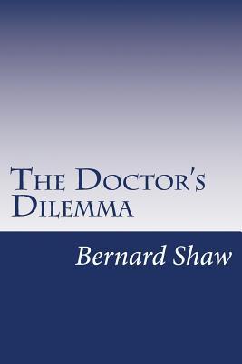 The Doctor's Dilemma - Shaw, Bernard