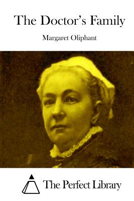 The Doctor's Family - Oliphant, Margaret, and The Perfect Library (Editor)