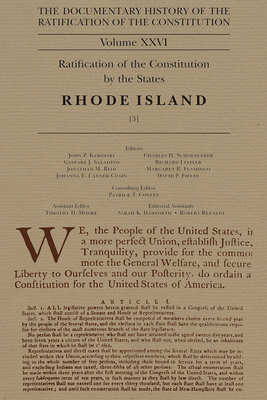 The Documentary History of the Ratification of the Constitution Volume XXVI: Ratification of the Constitution by the States, Rhode Island [3] - Kaminski, John P (Editor)