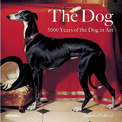 The Dog: 5000 Years of the Dog in Art - Pickeral, Tamsin