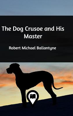 The Dog Crusoe and His Master - Ballantyne, Robert Michael